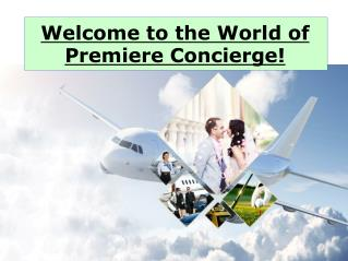 Welcome to the World of Premiere Concierge
