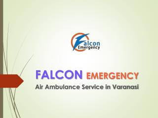 Book Falcon Emergency Air Ambulance Service in Varanasi with Complete Medical Facility