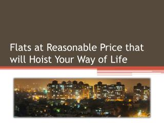 Flats at Reasonable Price that will Hoist Your Way of Life
