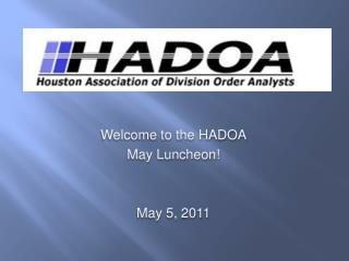 Welcome to the HADOA May Luncheon! May 5, 2011