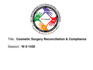 Title:   Cosmetic Surgery Reconciliation & Compliance Session:   W-2-1430