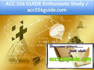 ACC 556 GUIDE Enthusiastic Study / acc556guide.com