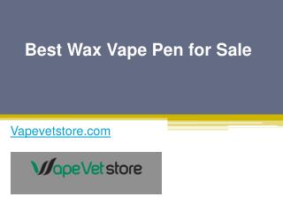 Best Wax Vape Pen for Sale - Vapevetstore.com