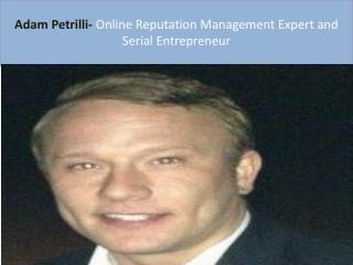 @Adam Petrilli is well renowned Online Reputation Management Expert.
