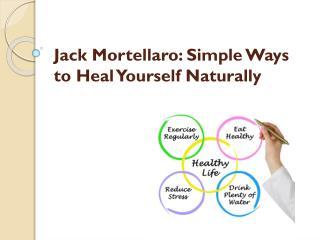 Jack Mortellaro: Simple Ways to Heal Yourself Naturally