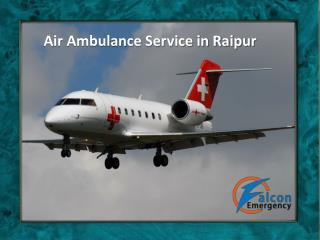 Falcon Emergency Air Ambulance from Raipur with Complete Medical Facility