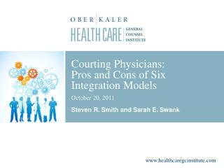 Courting Physicians:  Pros and Cons of Six  Integration Models October 20, 2011 Steven R. Smith and Sarah E. Swank