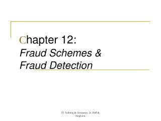 C hapter 12: Fraud Schemes &  Fraud Detection