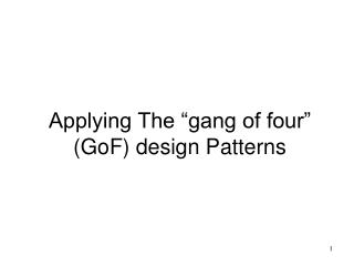 "Applying The ""gang of four"" (GoF) design Patterns"