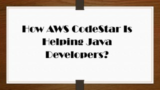 How AWS CodeStar Is Helping Java Developers?