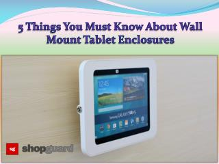 5 Things You Must Know About Wall Mount Tablet Enclosures