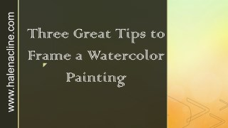 Three Great Tips to Frame a Watercolor Painting