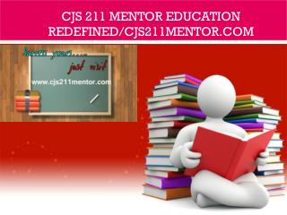 CJS 211 MENTOR Education Redefined/cjs211mentor.com