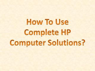 How To Use Complete HP Computer Solutions?