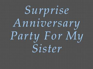 Surprise Anniversary Party For My Sister