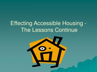 Effecting Accessible Housing - The Lessons Continue