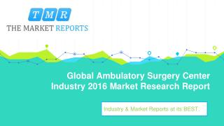 Global Ambulatory Surgery Center Market Forecast to 2021: Capacity, Production, Revenue, Price, Cost, Gross Margin, Cons