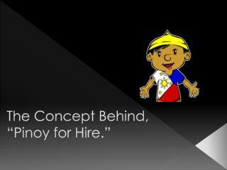 """The Concept Behind, """"Pinoy for Hire."""""""