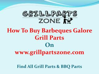 Barbeques Galore BBQ Parts and Gas Grill Replacement Parts at Grill Parts Zone