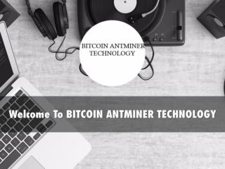 Information Presentation Of Bitcoin AntMiner Technology
