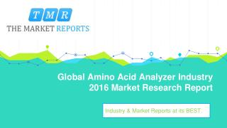 Global Amino Acid Analyzer Market Forecasts (2017-2021) with Industry Chain Structure, Competitive Landscape, New Projec