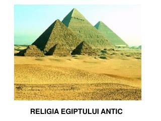 RELIGIA EGIPTULUI ANTIC