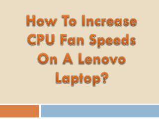 How To Increase CPU Fan Speeds On A Lenovo Laptop?