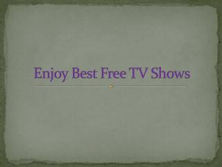 Enjoy best free TV shows