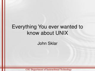 Everything You ever wanted to know about UNIX