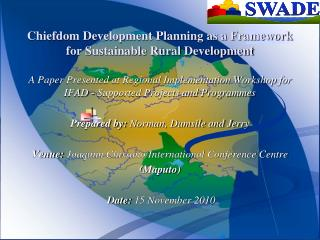 A Paper Presented at Regional Implementation Workshop for IFAD - Supported Projects and Programmes  Prepared by: Norman,