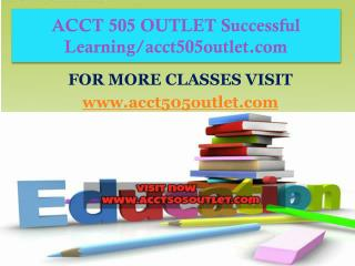 ACCT 505 OUTLET Successful Learning/acct505outlet.com