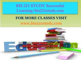 BIS 221 STUDY Successful Learning/bis221study.com
