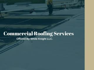 Commercial Roofing Services Offered By WhiteKnight Roofing
