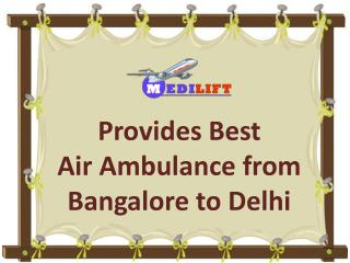 Now Hire India's Best Air Ambulance from Bangalore to Delhi at Low Price