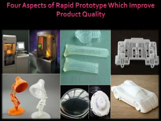 Four Aspects of Rapid Prototype Which Improve Product Quality