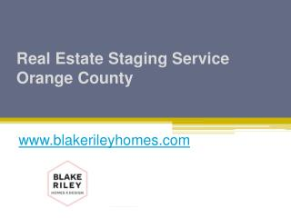 Real Estate Staging Service Orange County - www.blakerileyhomes.com
