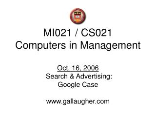 MI021 / CS021 Computers in Management Oct. 16, 2006  Search & Advertising: Google Case gallaugher