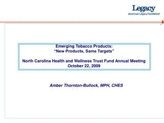 Emerging Tobacco Products:   New Products, Same Targets   North Carolina Health and Wellness Trust Fund Annual Meeting O