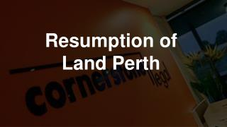 Are you Planning for Resumption of Land Perth?