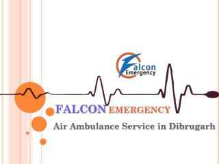 Falcon Emergency Air Ambulance Service in Dibrugarh at Low Fare