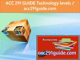 ACC 291 GUIDE Technology levels / acc291guide.com