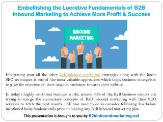 Embellishing the Lucrative Fundamentals of B2B Inbound Marketing to Achieve More Profit & Success