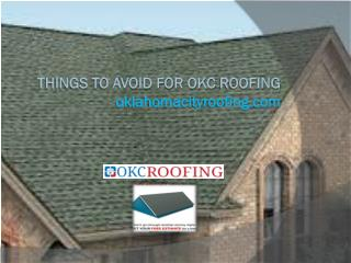 Things To Avoid For OKC Roofing