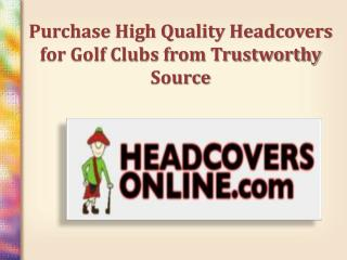 Purchase High Quality Headcovers for Golf Clubs from Trustworthy Source