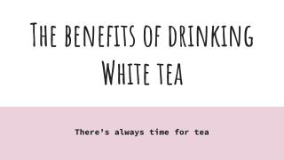The Benefits of Drinking White Tea