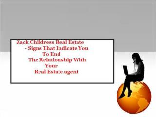 Zack Childress Real Estate – Signs That Indicate You Have To End The Relationship With Your Real Estate Agent