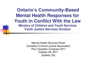 Mental Health Services Panel Canadian Criminal Justice Association  Pan-Canadian Congress 2011 October 28, 2011 Quebec C