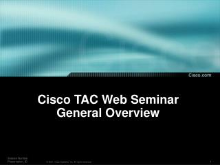 Cisco TAC Web Seminar General Overview
