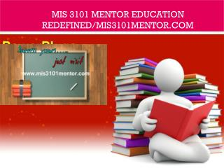 MIS 3101 MENTOR Education Redefined/mis3101mentor.com