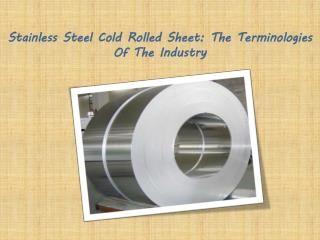 Stainless Steel Cold Rolled Sheet: The Terminologies Of The Industry